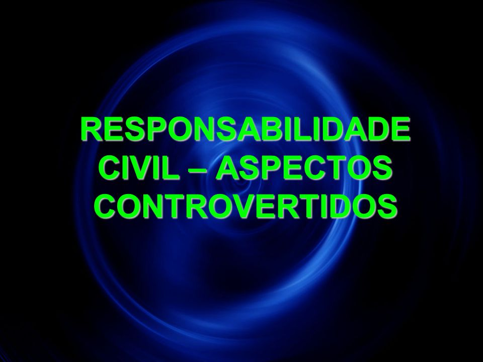 RESPONSABILIDADE CIVIL – ASPECTOS CONTROVERTIDOS