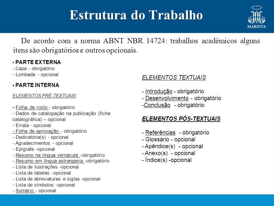 Estrutura do Trabalho De acordo com a norma ABNT NBR 14724: trabalhos acadêmicos alguns itens são obrigatórios e outros opcionais.