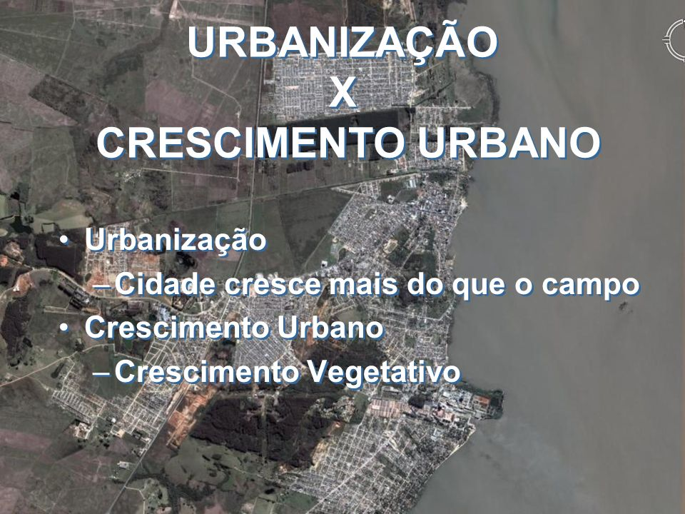 URBANIZAÇÃO X CRESCIMENTO URBANO