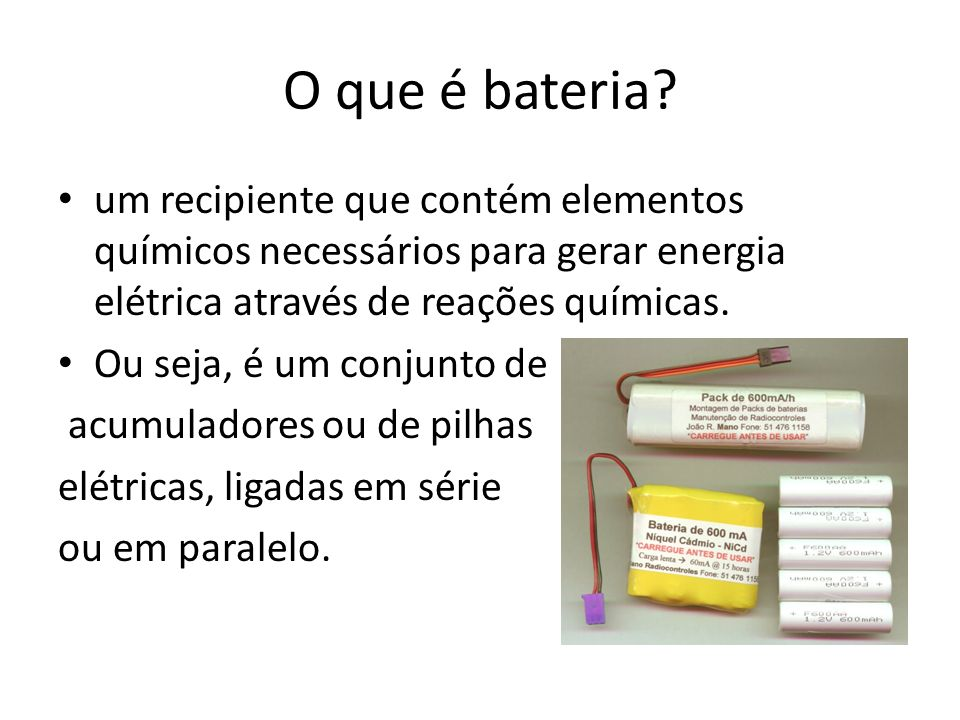 O que é bateria um recipiente que contém elementos químicos necessários para gerar energia elétrica através de reações químicas.