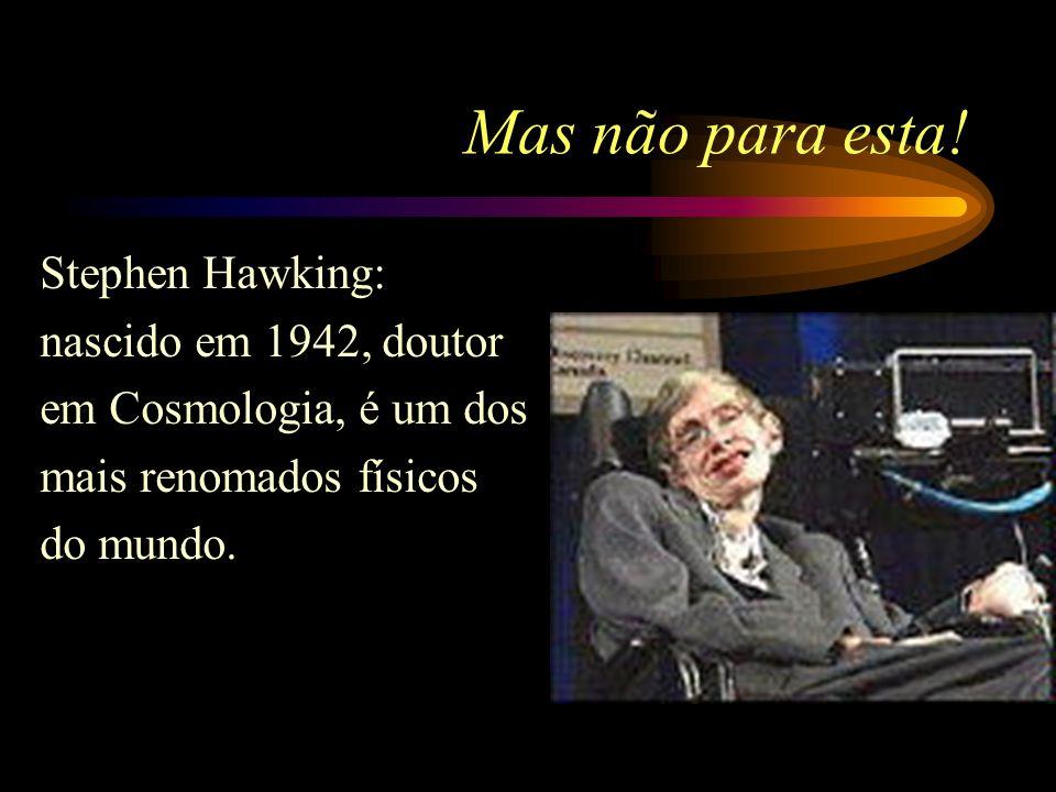 Mas não para esta! Stephen Hawking: nascido em 1942, doutor
