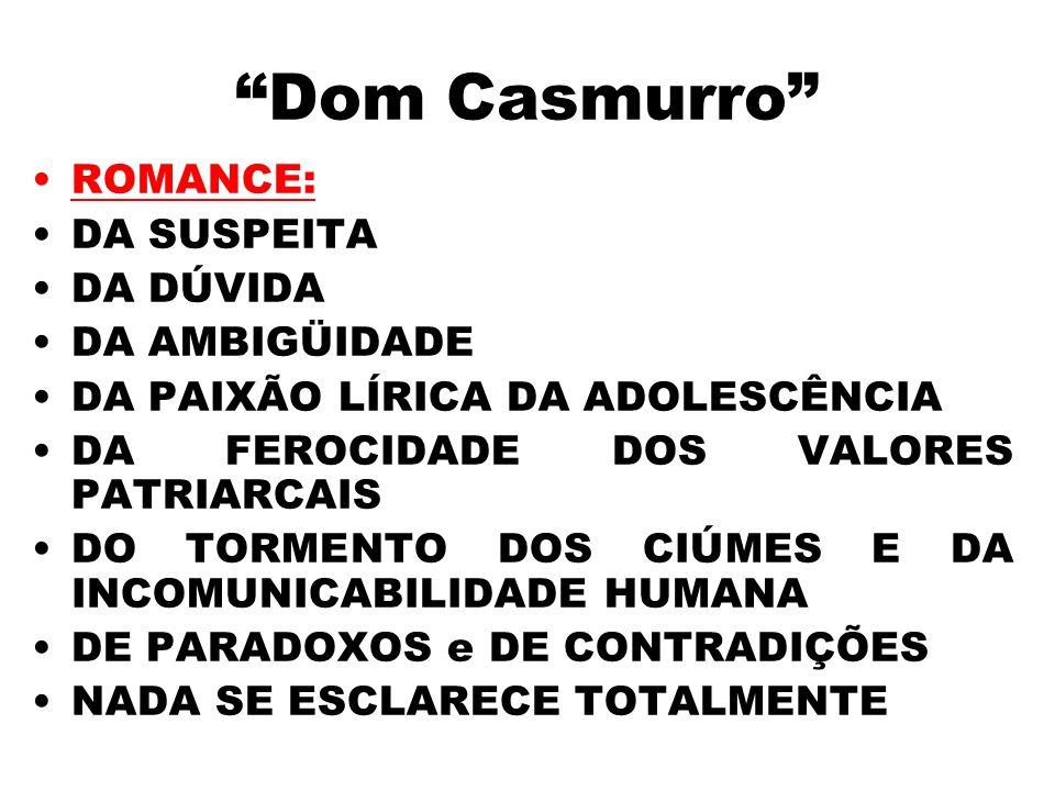 Dom Casmurro ROMANCE: DA SUSPEITA DA DÚVIDA DA AMBIGÜIDADE