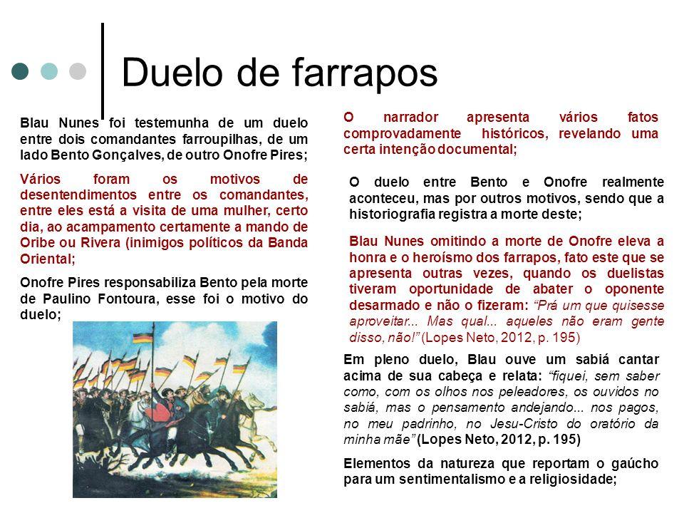 Duelo de farrapos O narrador apresenta vários fatos comprovadamente históricos, revelando uma certa intenção documental;
