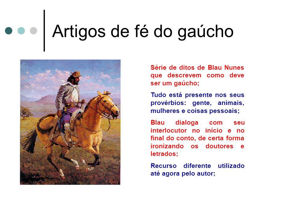 Artigos de fé do gaúcho Série de ditos de Blau Nunes que descrevem como deve ser um gaúcho;