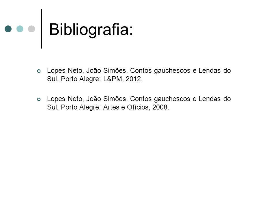 Bibliografia: Lopes Neto, João Simões. Contos gauchescos e Lendas do Sul. Porto Alegre: L&PM, 2012.