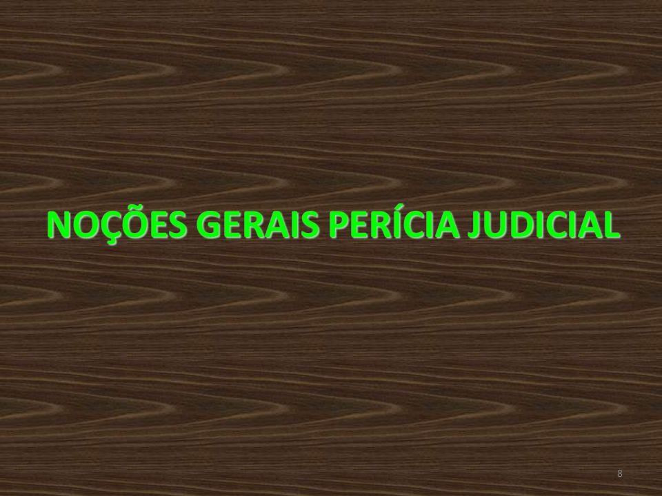 NOÇÕES GERAIS PERÍCIA JUDICIAL