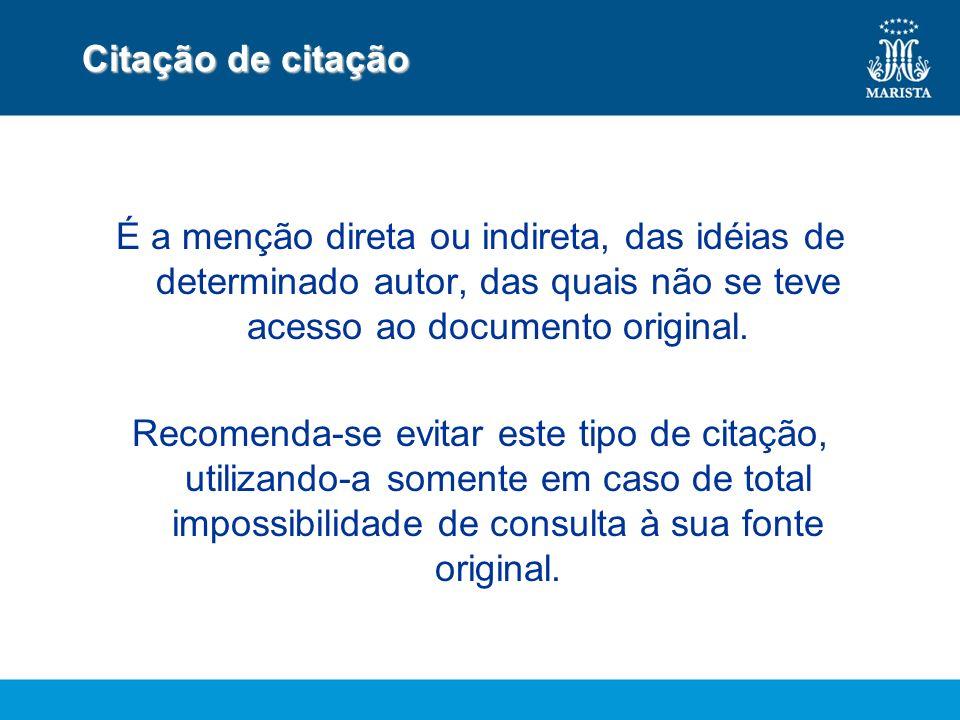 Citação de citação É a menção direta ou indireta, das idéias de determinado autor, das quais não se teve acesso ao documento original.