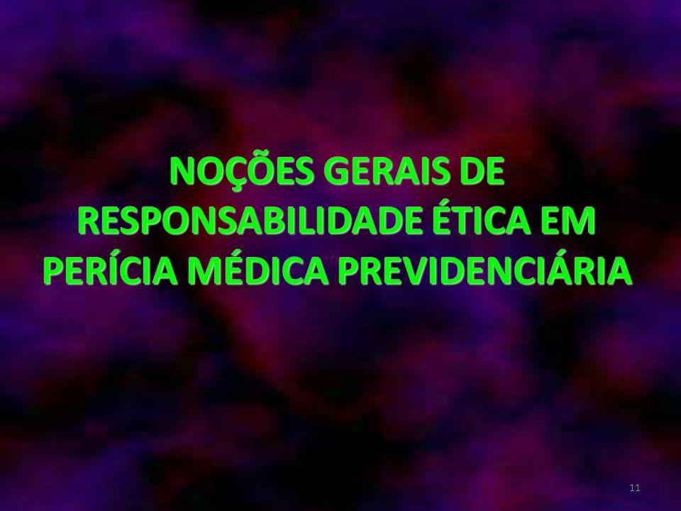 NOÇÕES GERAIS DE RESPONSABILIDADE ÉTICA EM PERÍCIA MÉDICA PREVIDENCIÁRIA