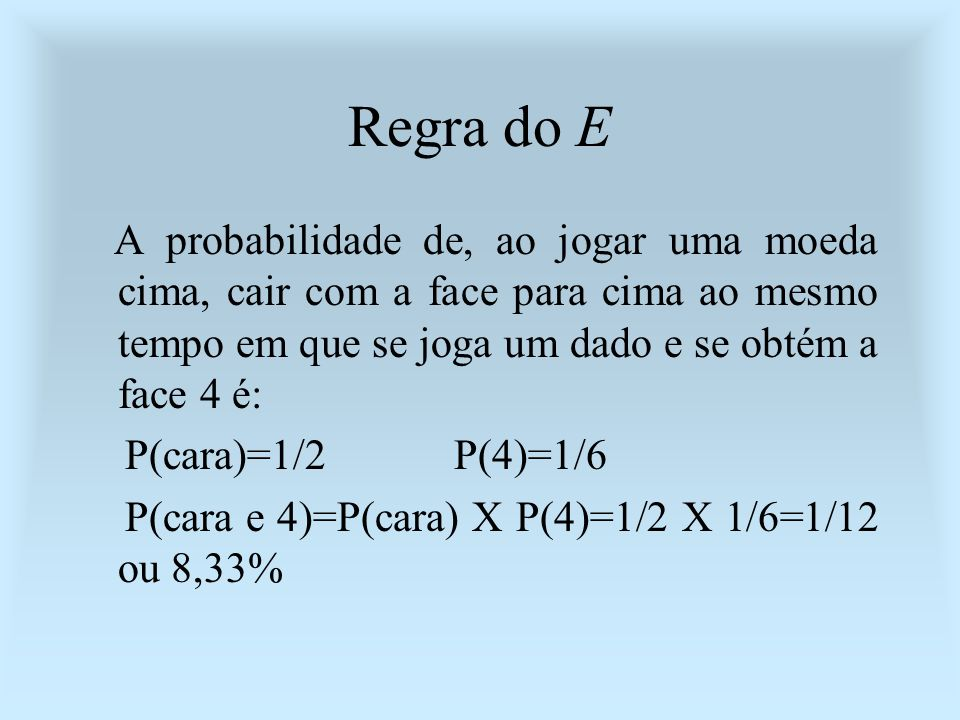 Regra do E P(cara)=1/2 P(4)=1/6