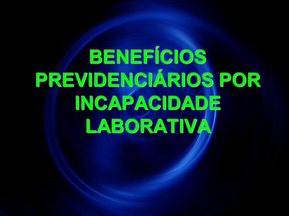 BENEFÍCIOS PREVIDENCIÁRIOS POR INCAPACIDADE LABORATIVA