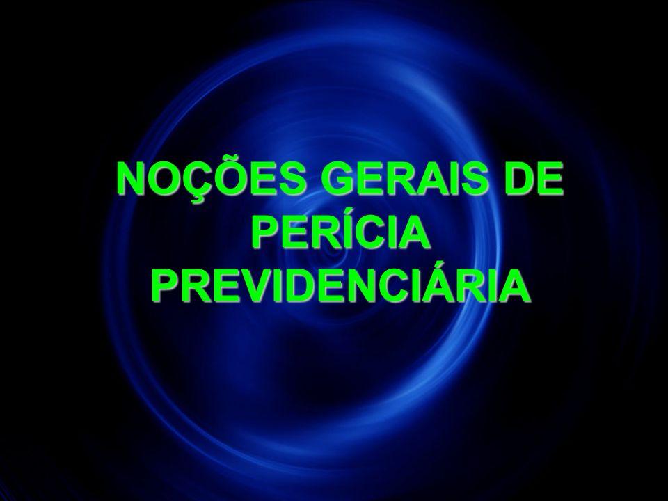 NOÇÕES GERAIS DE PERÍCIA PREVIDENCIÁRIA