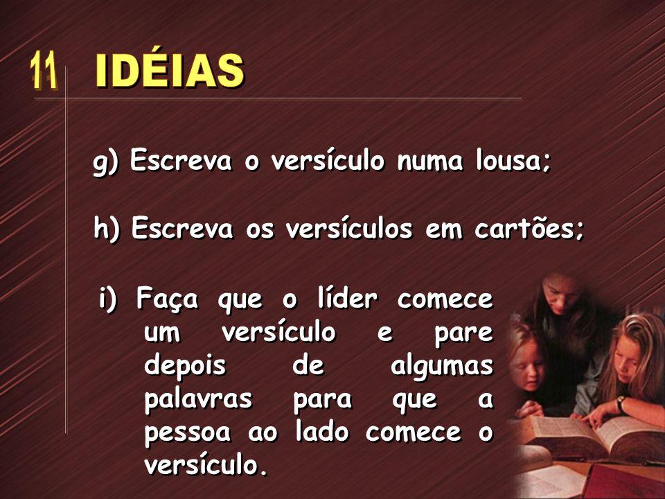 IDÉIAS 11 g) Escreva o versículo numa lousa;