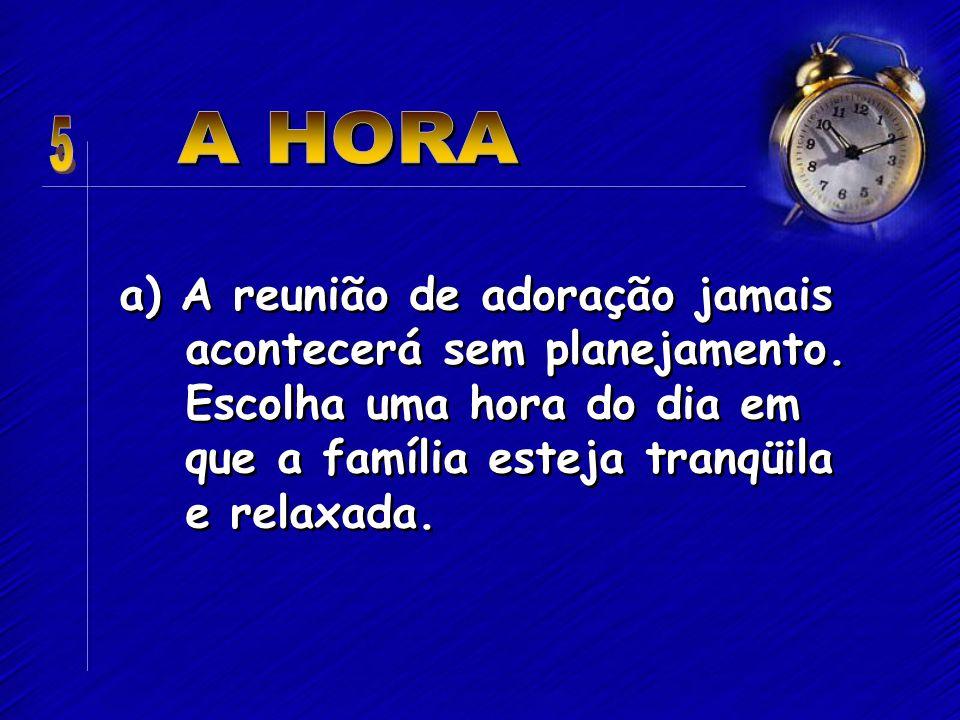 5 A HORA. a) A reunião de adoração jamais acontecerá sem planejamento.