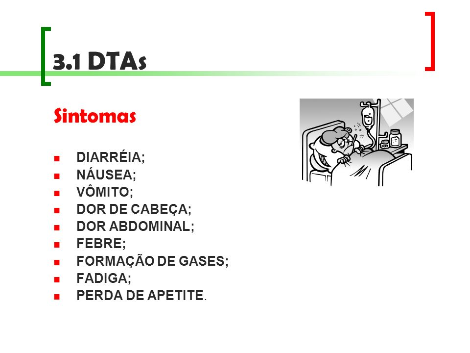 3.1 DTAs Sintomas DIARRÉIA; NÁUSEA; VÔMITO; DOR DE CABEÇA;