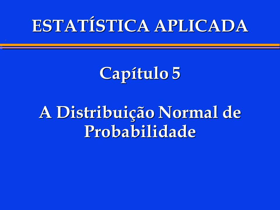 Capítulo 5 A Distribuição Normal de Probabilidade