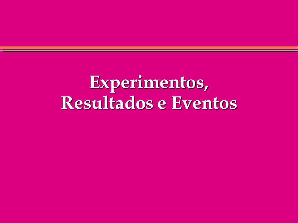 Experimentos, Resultados e Eventos