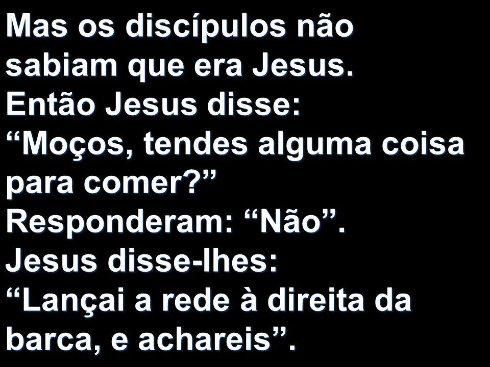 Mas os discípulos não sabiam que era Jesus