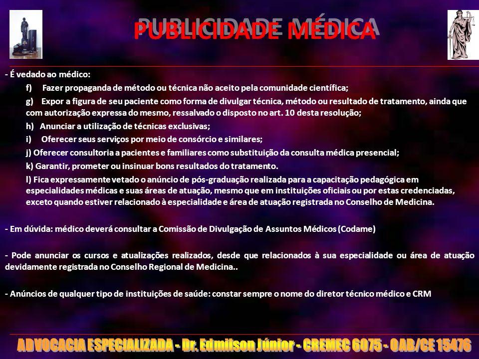 PUBLICIDADE MÉDICA - É vedado ao médico: f) Fazer propaganda de método ou técnica não aceito pela comunidade científica;