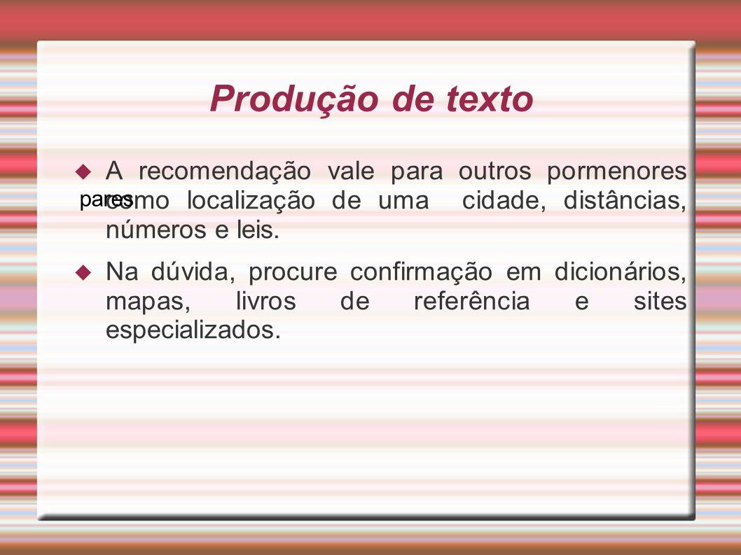 Produção de texto A recomendação vale para outros pormenores como localização de uma cidade, distâncias, números e leis.