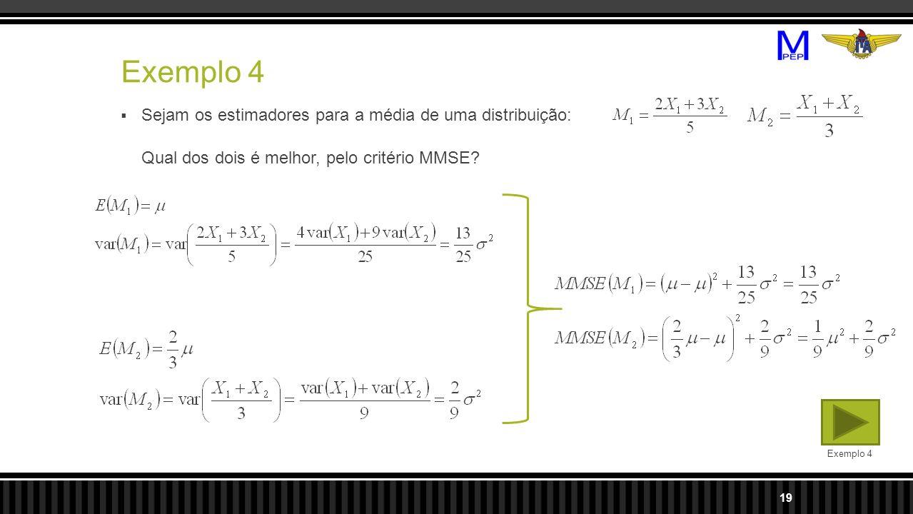 Exemplo 4 Sejam os estimadores para a média de uma distribuição: