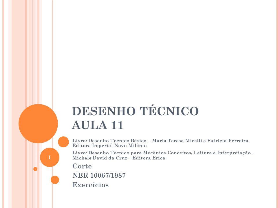 DESENHO TÉCNICO AULA 11 Corte NBR 10067/1987 Exercícios