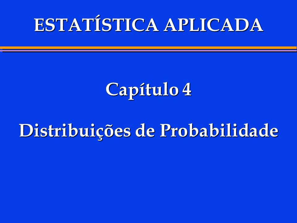 Capítulo 4 Distribuições de Probabilidade