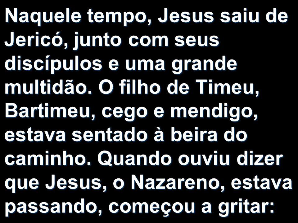 Naquele tempo, Jesus saiu de Jericó, junto com seus discípulos e uma grande multidão.