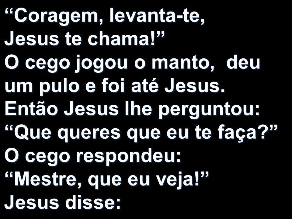 Coragem, levanta-te, Jesus te chama
