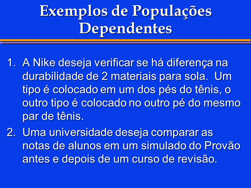 Exemplos de Populações Dependentes