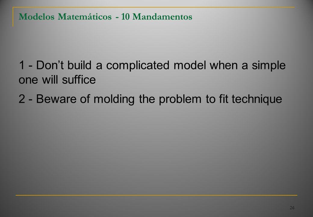 1 - Don't build a complicated model when a simple one will suffice