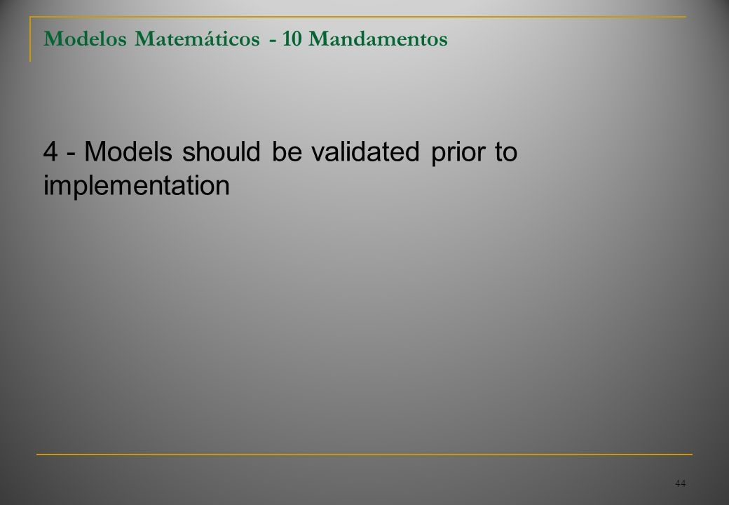 4 - Models should be validated prior to implementation