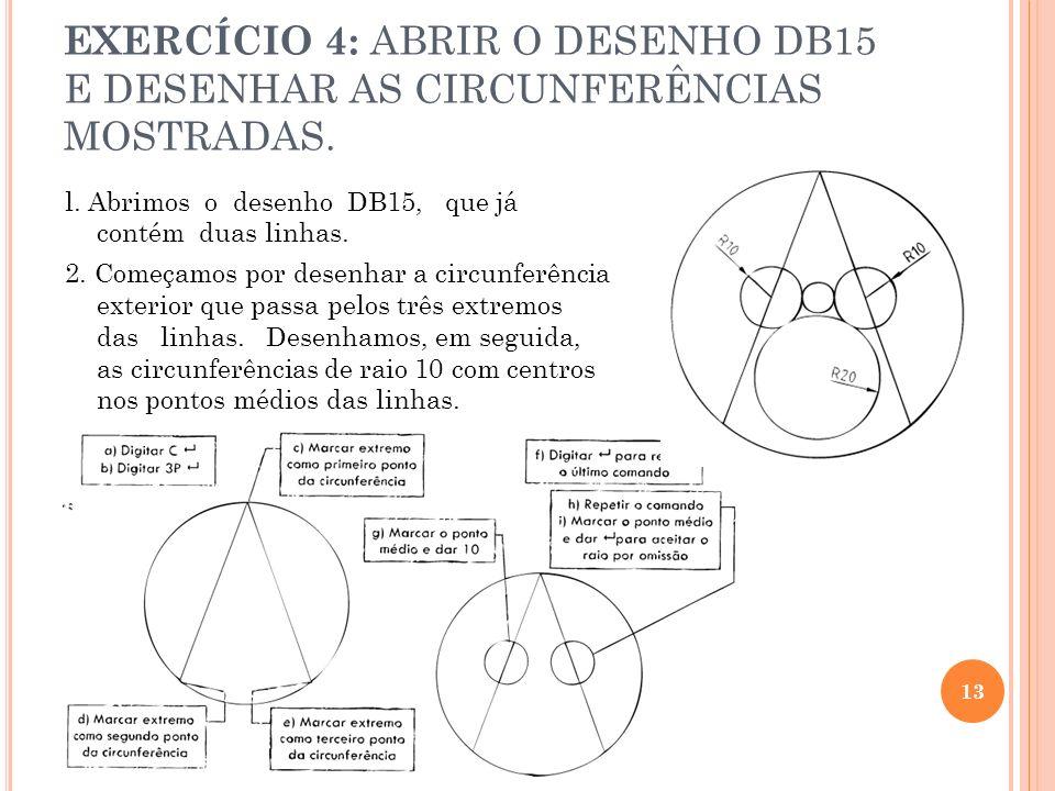 EXERCÍCIO 4: ABRIR O DESENHO DB15 E DESENHAR AS CIRCUNFERÊNCIAS MOSTRADAS.