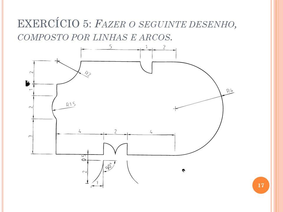 EXERCÍCIO 5: Fazer o seguinte desenho, composto por linhas e arcos.