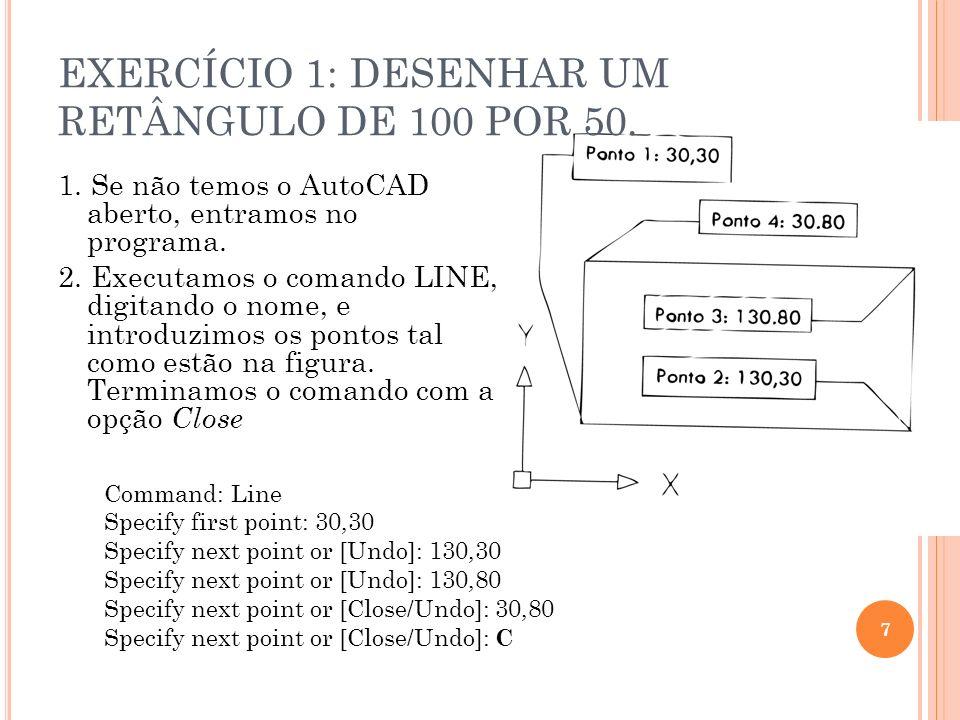 EXERCÍCIO 1: DESENHAR UM RETÂNGULO DE 100 POR 50.