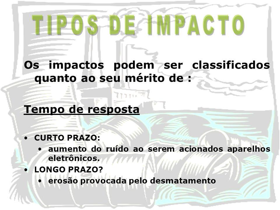 TIPOS DE IMPACTO Os impactos podem ser classificados quanto ao seu mérito de : Tempo de resposta. CURTO PRAZO: