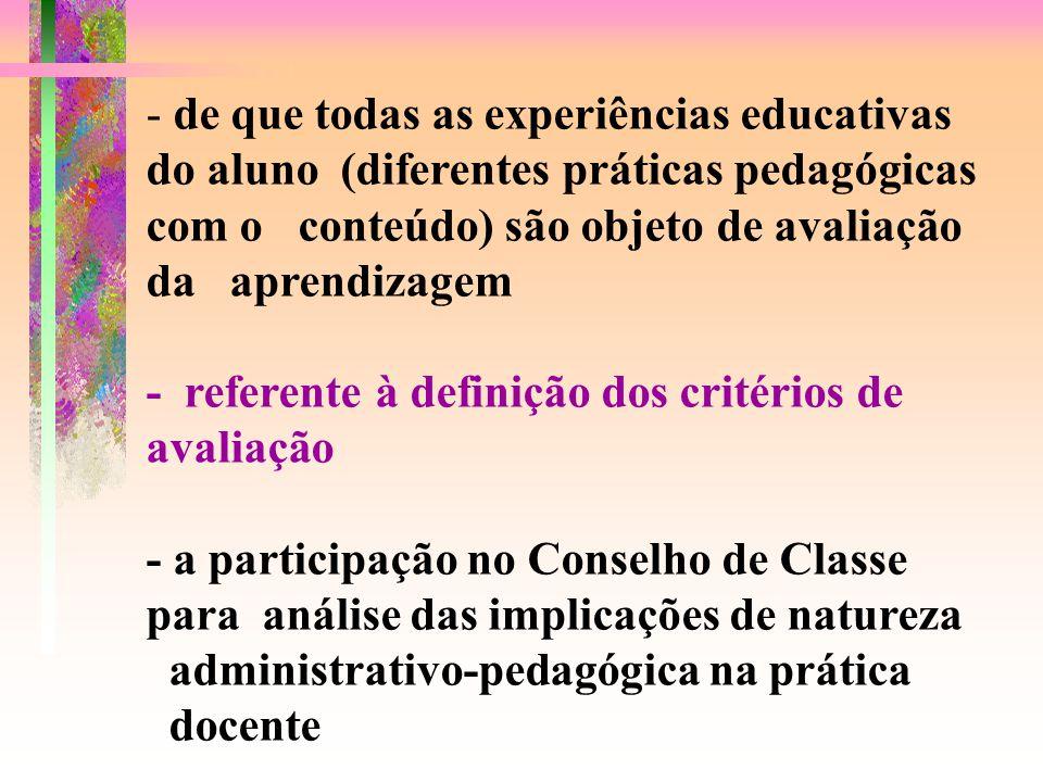 de que todas as experiências educativas do aluno (diferentes práticas pedagógicas com o conteúdo) são objeto de avaliação da aprendizagem
