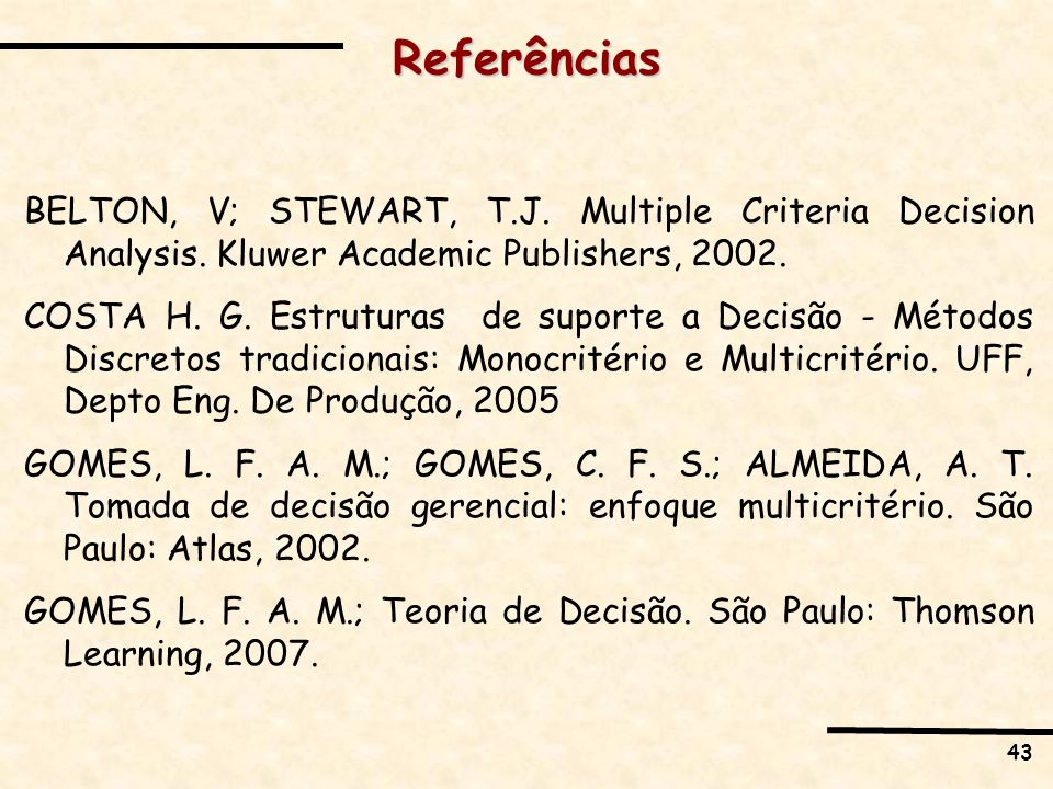 Referências BELTON, V; STEWART, T.J. Multiple Criteria Decision Analysis. Kluwer Academic Publishers, 2002.