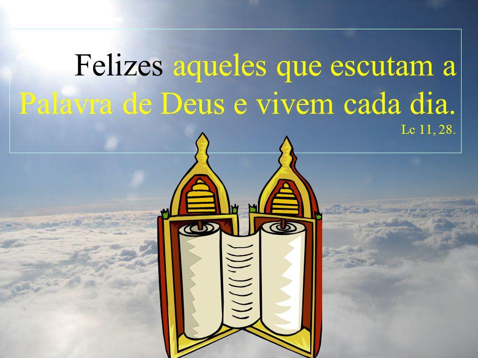 Felizes aqueles que escutam a Palavra de Deus e vivem cada dia