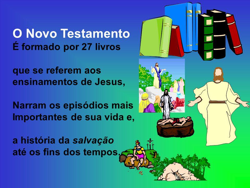 O Novo Testamento É formado por 27 livros que se referem aos