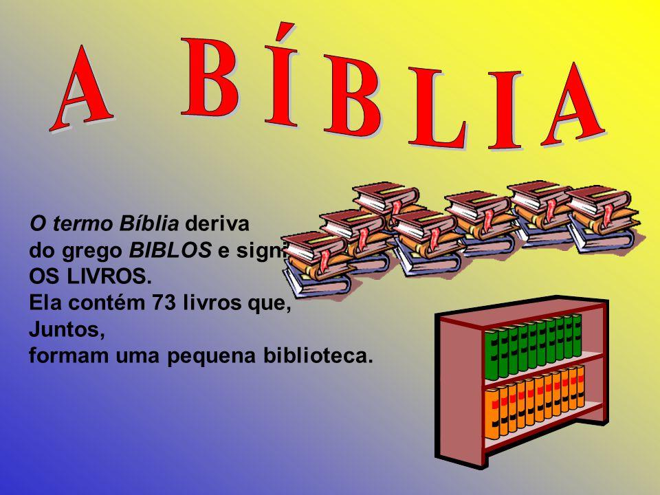 A B Í B L I A O termo Bíblia deriva do grego BIBLOS e significa