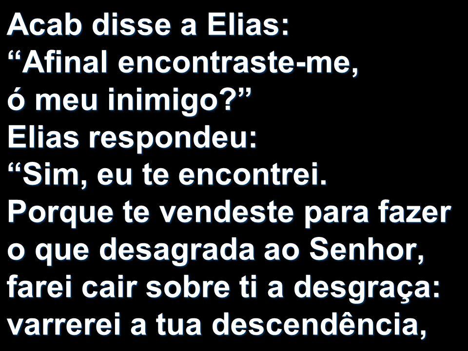 Acab disse a Elias: Afinal encontraste-me, ó meu inimigo