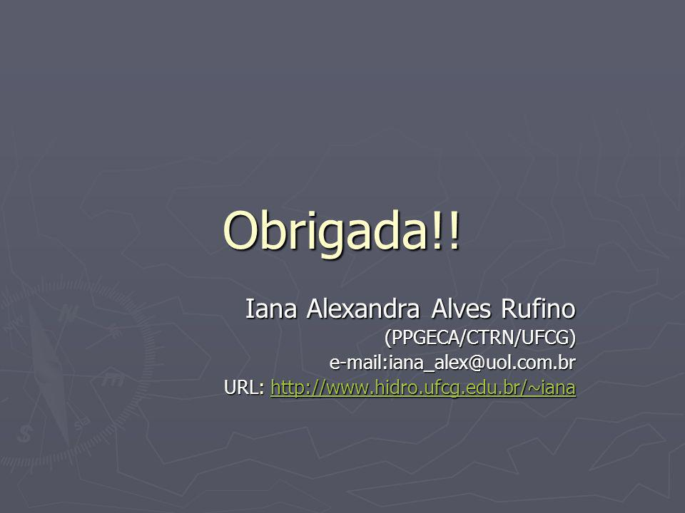 Obrigada!! Iana Alexandra Alves Rufino (PPGECA/CTRN/UFCG)