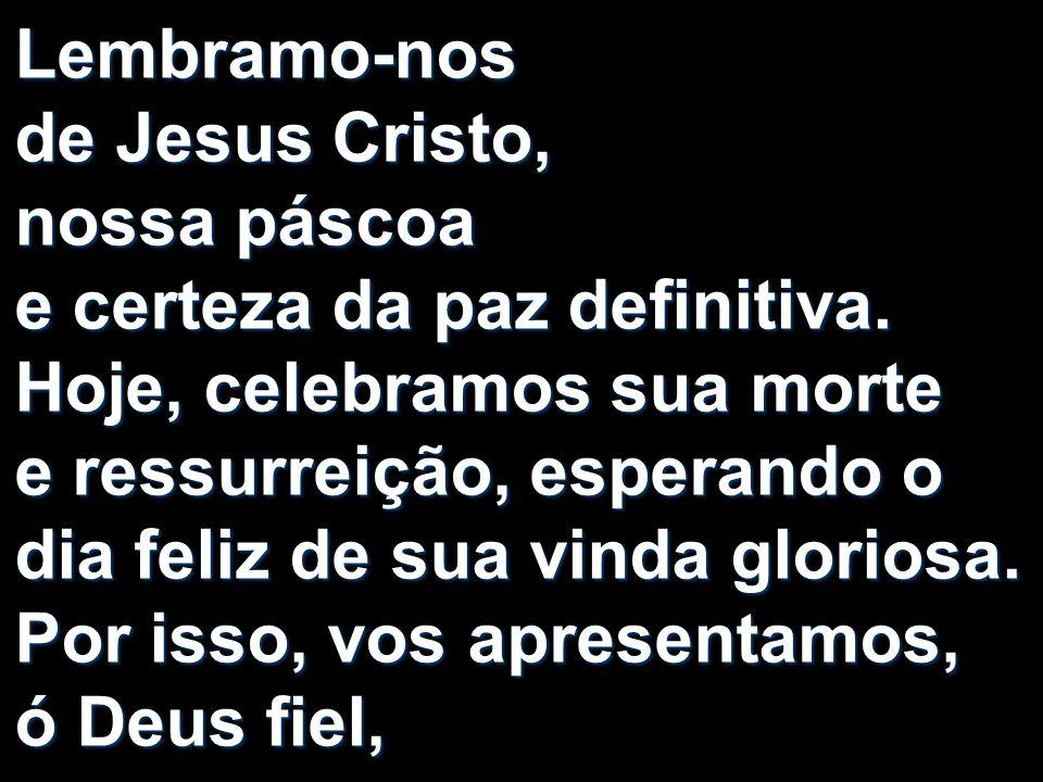 Lembramo-nos de Jesus Cristo, nossa páscoa e certeza da paz definitiva