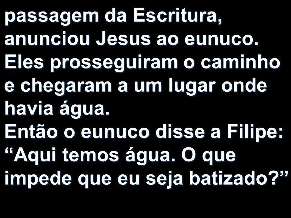 passagem da Escritura, anunciou Jesus ao eunuco
