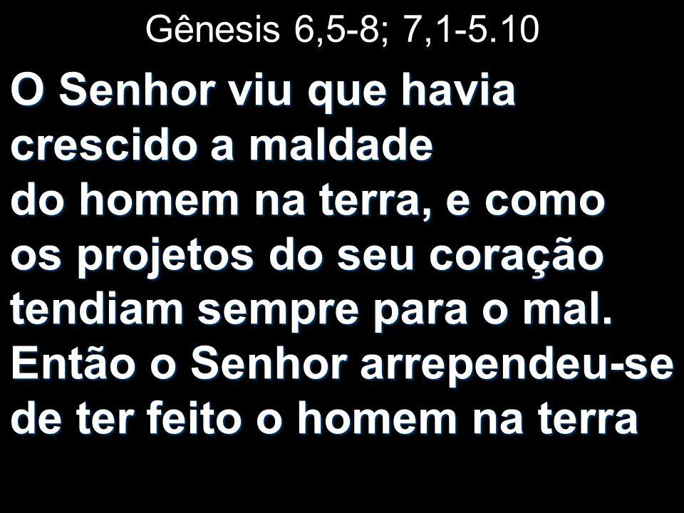 Gênesis 6,5-8; 7,1-5.10
