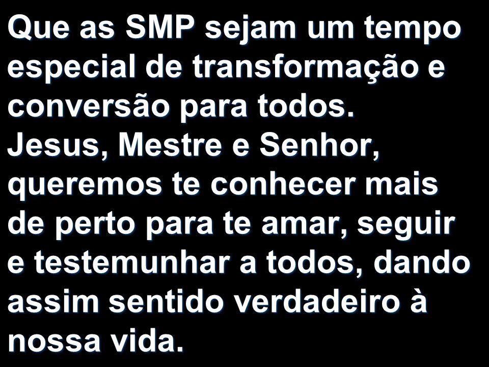 Que as SMP sejam um tempo especial de transformação e conversão para todos.