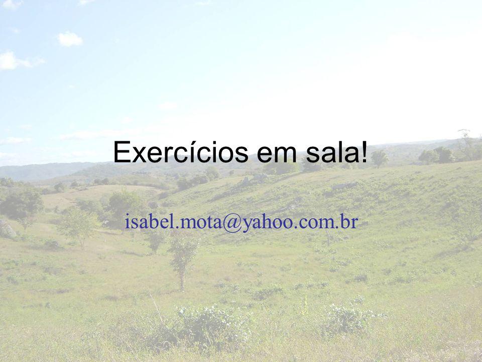Exercícios em sala! isabel.mota@yahoo.com.br