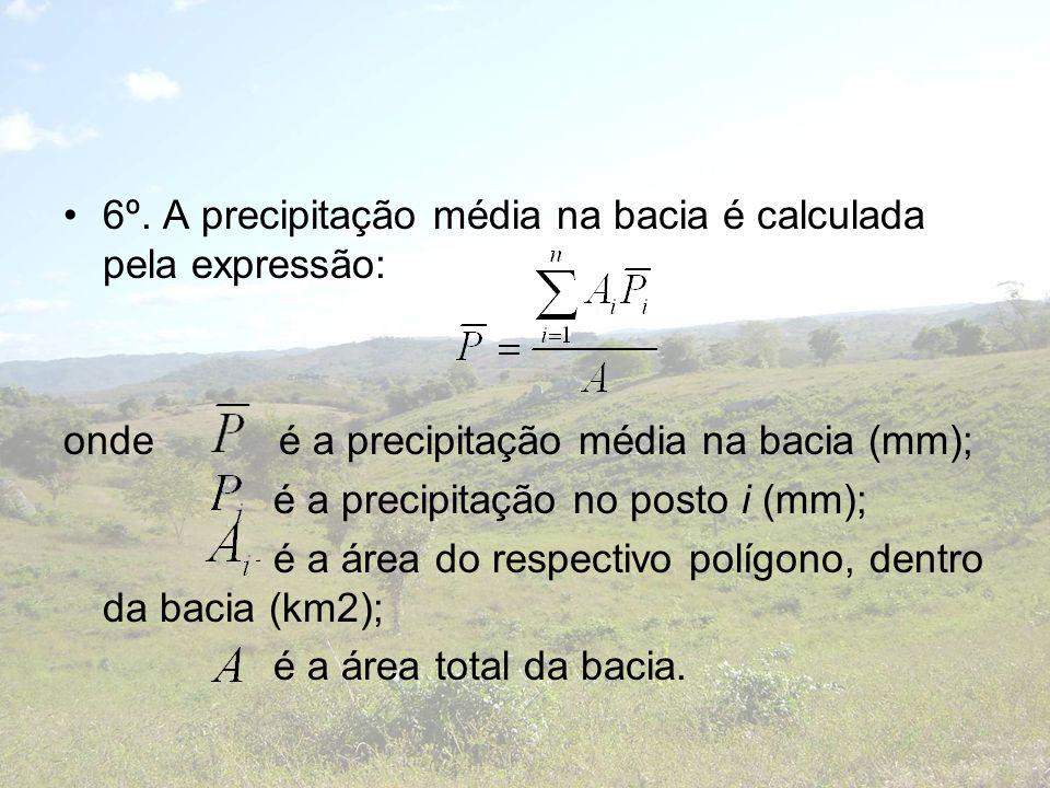 6º. A precipitação média na bacia é calculada pela expressão: