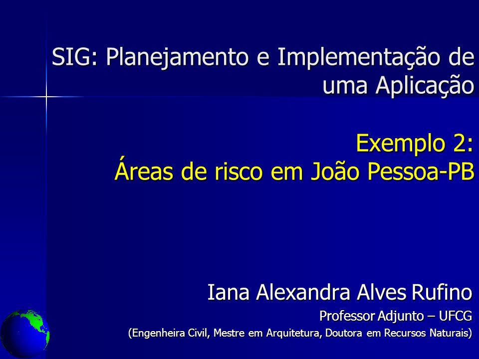 SIG: Planejamento e Implementação de uma Aplicação Exemplo 2: Áreas de risco em João Pessoa-PB