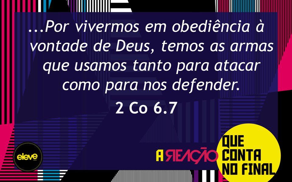 ...Por vivermos em obediência à vontade de Deus, temos as armas que usamos tanto para atacar como para nos defender.